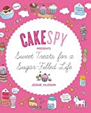 : CakeSpy Presents Sweet Treats for a Sugar-Filled Life