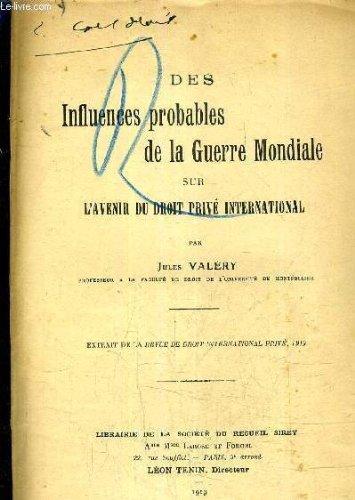 DES INFLUENCES PROBABLES DE LA GUERRE MONDIALE SUR L'AVENIR DU DROIT PRIVE INTERNATIONAL - EXTRAIT DE LA REVUE DE DROIT INTERNATIONAL PRIVE 1919.