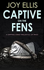 CAPTIVE ON THE FENS a gripping crime thriller full of twists (DI Nikki Galena Book 6) (English Edition)