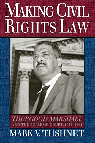 Making Civil Rights Law: Thurgood Marshall and the Supreme Court,