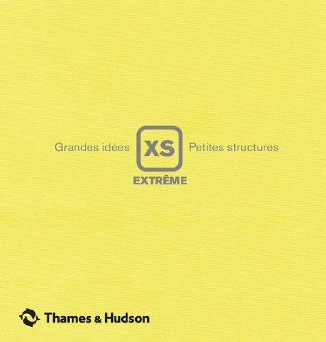XS extrême - Grandes idées, petites structures par Phyllis Richardson