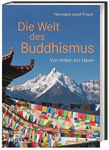 Die Welt des Buddhismus: Von Indien bis Japan