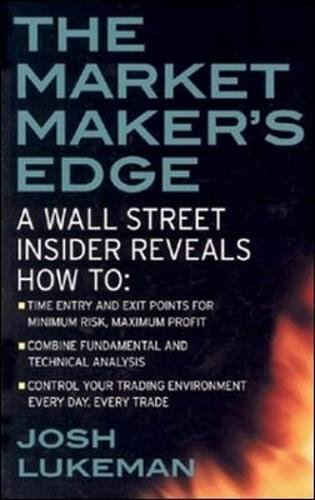 The Market Maker\'s Edge: A Wall Street Insider Reveals How to: Time Entry and Exit Points for Minimum Risk, Maximum Profit; Combine Fundamental and ... Trading Tactics from a Wall Street Insider