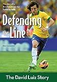 Defending the Line: The David Luiz Story (ZonderKidz Biography)