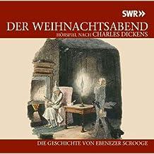 Der Weihnachtsabend nach einer Erzählung von Charles Dickens: Die Geschichte von Ebenezer Scrooge