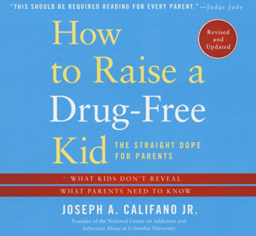 How to Raise a Drug-Free Kid: The Straight Dope for Parents, What Kids Don't Reveal, What Parents Need to Know
