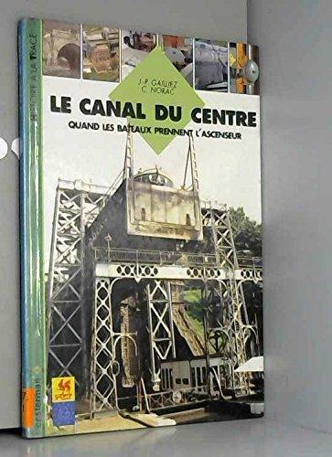 Le canal du Centre : Quand les bateaux prennent l'ascenseur