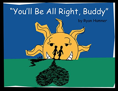 ebook: You'll Be All Right, Buddy: A storybook for young children with cancer. (B01D1WTKWW)
