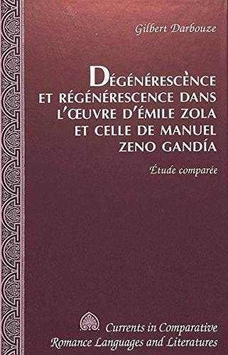 Dégénérescence et Régénérescence dans l'oeuvre d'Émile Zola et celle de Manuel Zeno Gandía: Étude comparée (Currents in Comparative Romance Languages & Literatures)