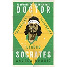 Doctor Socrates: Footballer, Philosopher, Legend
