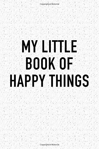 My Little Book Of Happy Things: A 6x9 Inch Matte Softcover Journal Notebook With 120 Blank Lined Pages And An Uplifting Positive Cover Slogan por GetThread Granite Journals