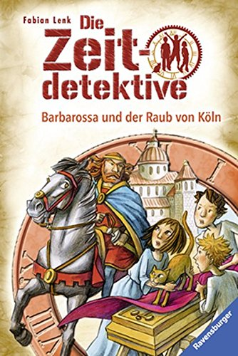 Die Zeitdetektive, Band 34: Barbarossa und der Raub von Köln: Ein Krimi aus dem Mittelalter
