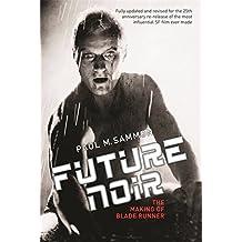 Future Noir: The Making of Blade Runner by Paul M. Sammon (2007-12-13)