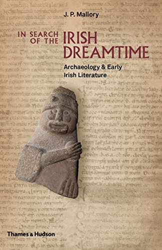 In search of the irish dreamtime archaeology early irish in search of the irish dreamtime archaeology early irish literature von mallory fandeluxe Images