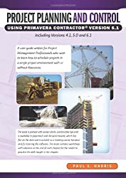 Project Planning and Control Using Primavera Contractor Version 6.1 Including Versions 4.1 and 5.0