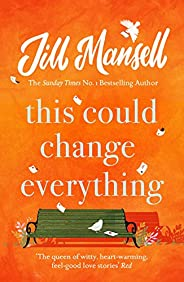 This Could Change Everything: Heart-warming, funny and life-affirming - brighten your day with Jill Mansell (English Edition