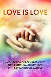 LOVE IS LOVE Poetry Anthology: In aid of Orlando's Pulse victims and survivors (English Edition)