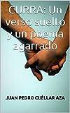 CURRA: Un verso suelto y un poema agarrado