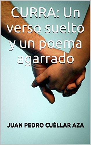 CURRA: Un verso suelto y un poema agarrado por JUAN PEDRO CUÉLLAR AZA
