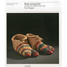 Dress Access of the 1st Millennium AD from Egypt: Proceedings of the 6th Converence of the Research Group 'textiles from the Nile Valley' Antwerp, 2-3 October 2009