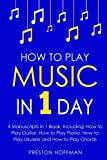 How to Play Music: In 1 Day - Bundle - The Only 4 Books You Need to Learn How to Play Musical Instruments, Music Lessons and Music for Beginners Today: Volume 27 (Music Best Seller)