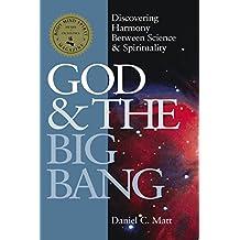 God and the Big Bang: Discovering Harmony Between Science & Spirituality: Discovering Harmony Between Science and Spirituality