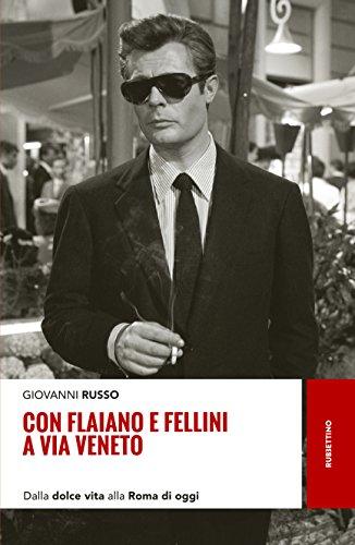 Con Flaiano e Fellini a via Veneto: Dalla dolce vita alla Roma di oggi