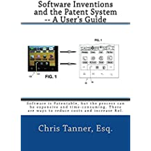 Software Inventions and the Patent System -- A User's Guide: Software IS patentable, despite what you may hear. (English Edition)