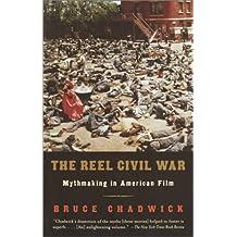 The Reel Civil War: Mythmaking in American Film by Bruce Chadwick (2002-12-03)