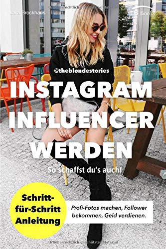 Instagram Influencer werden: So schaffst du's auch! Schritt-für-Schritt Anleitung von Influencerin theblondestories. Profi-Fotos, Follower, Geld verdienen. Mit diesen Geheimtipps habe ich es geschafft