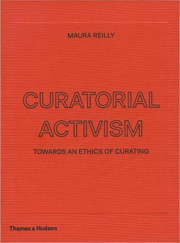 Curatorial activism: towards an ethics of curating par Maura Reilly