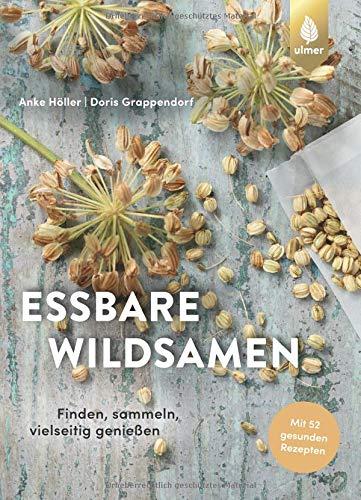 Essbare Wildsamen: Finden, sammeln, vielseitig genießen (Samen Essbare)