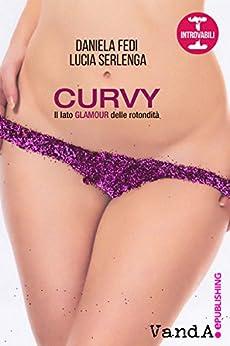 Curvy: Il lato glamour delle rotondità di [Fedi, Daniela, Serlenga, Lucia]