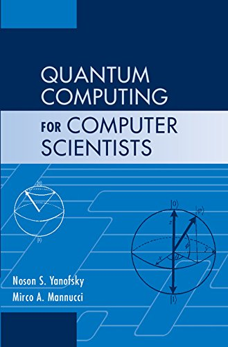 Quantum Computing for Computer Scientists Hardback por Yanofsky