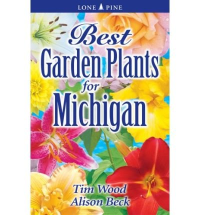 Timothy Wood - [(Best Garden Plants for Michigan)] [Author: Timothy