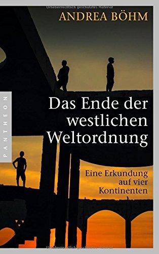 Das Ende der westlichen Weltordnung: Eine Erkundung auf vier Kontinenten (Westlichen Ende)