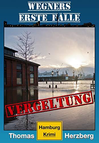 Vergeltung (Wegners erste Fälle): Hamburg Krimi (Kostenlose Bücher)
