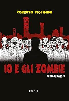 Io e gli zombie: Volume 1 di [Piccinini, Roberto]