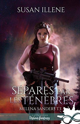 Séparés par les Ténèbres: Melena Sanders, T3 par Susan Illene