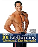 101 Fat-Burning Workouts & Diet Strategies For Men: Everything You Need to Get a Lean, Strong and Fit Physique (101 Workouts)