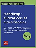 Handicap : allocations et aides fiscales AAH, PCH, APA, ASPA, réductions d'impôts, assurance maladie, succession...