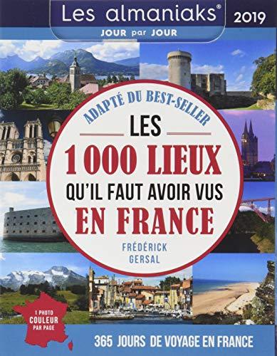 Almaniak Les 1000 lieux qu'il faut avoir vus en France 2019 (Almaniaks Vie pratique)