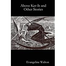 Above Ker-Is and Other Stories by Evangeline Walton (28-Feb-2012) Paperback