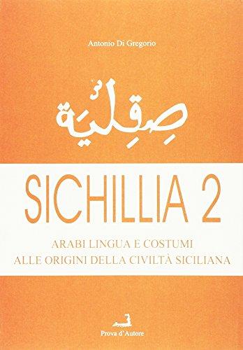 Sichillia. Arabi, lingua e costumi alle origini della civiltà siciliana: 2