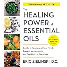 Healing Power of Essential Oils: Soothe Inflammation, Boost Mood, Prevent Autoimmunity, and Feel Great in Every Way