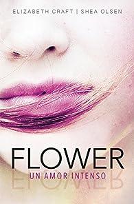 Flower. Un amor intenso par  Elizabeth Craft/Shea Olsen