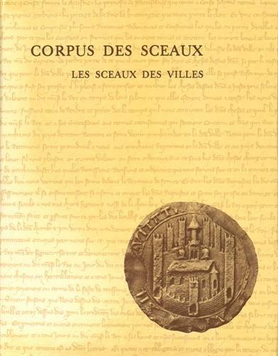 Corpus des sceaux français du Moyen Age : Tome 1, Les sceaux des villes par Brigitte Bedos