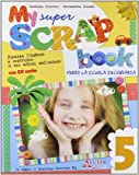 My super scrap book. Con CD Audio. Per la 5ª classe elementare