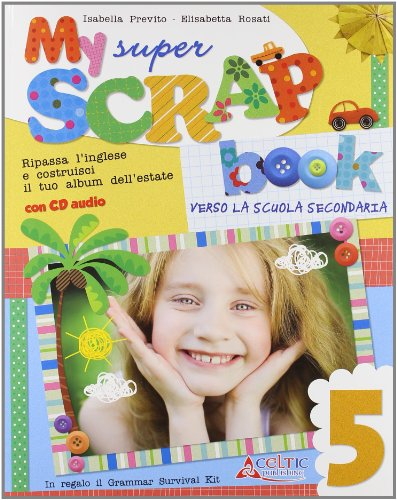 My super scrap book. Con CD Audio. Per la 5ª classe elementare