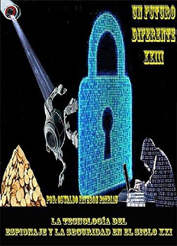 La Tecnología del Espionaje y la Seguridad en el Siglo XXI (UN FUTURO DIFERENTE nº 23) por Oswaldo Enrique Faverón Patriau